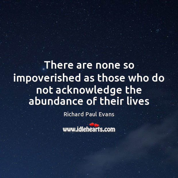 Image, There are none so impoverished as those who do not acknowledge the