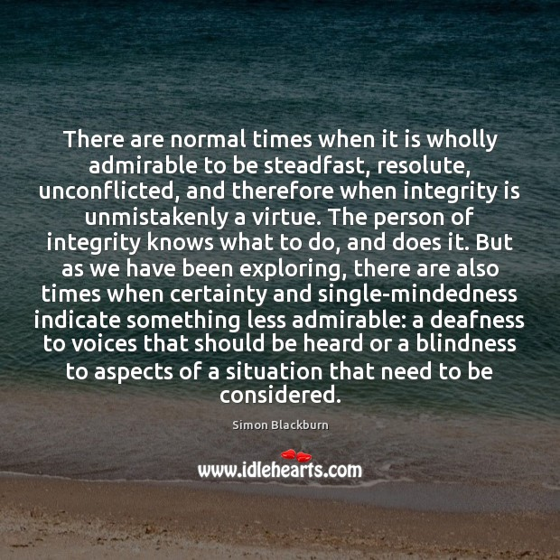There are normal times when it is wholly admirable to be steadfast, Integrity Quotes Image