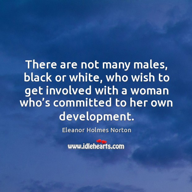 There are not many males, black or white, who wish to get involved with a woman who's committed to her own development. Image