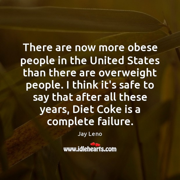 There are now more obese people in the United States than there Jay Leno Picture Quote