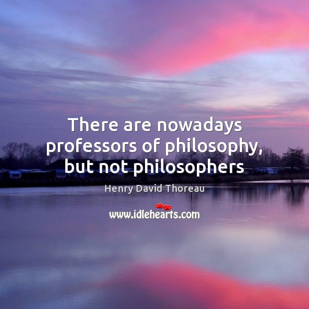 Image, There are nowadays professors of philosophy, but not philosophers