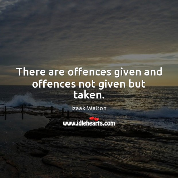 There are offences given and offences not given but taken. Image