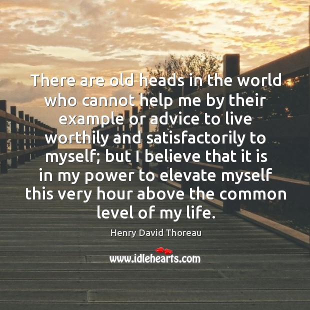 There are old heads in the world who cannot help me by their example or advice to live worthily and satisfactorily to myself; Image