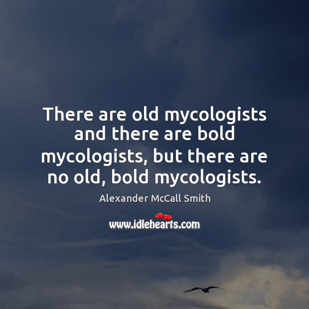 Image, There are old mycologists and there are bold mycologists, but there are