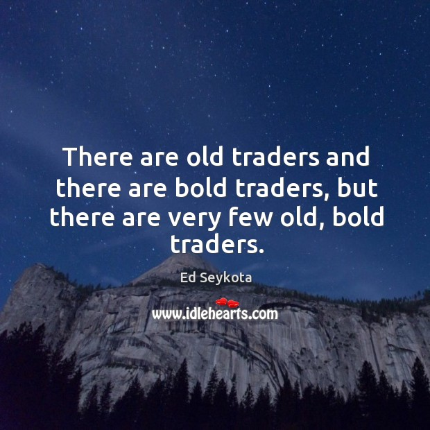 There are old traders and there are bold traders, but there are Ed Seykota Picture Quote