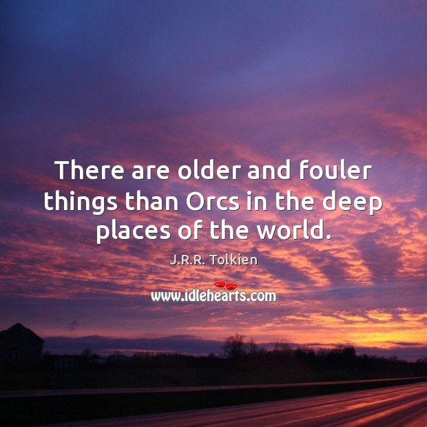 There are older and fouler things than Orcs in the deep places of the world. Image
