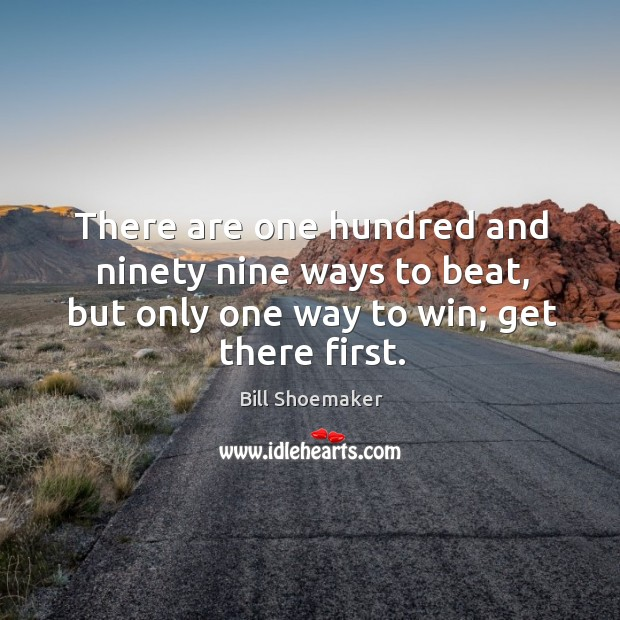 Image, There are one hundred and ninety nine ways to beat, but only one way to win; get there first.