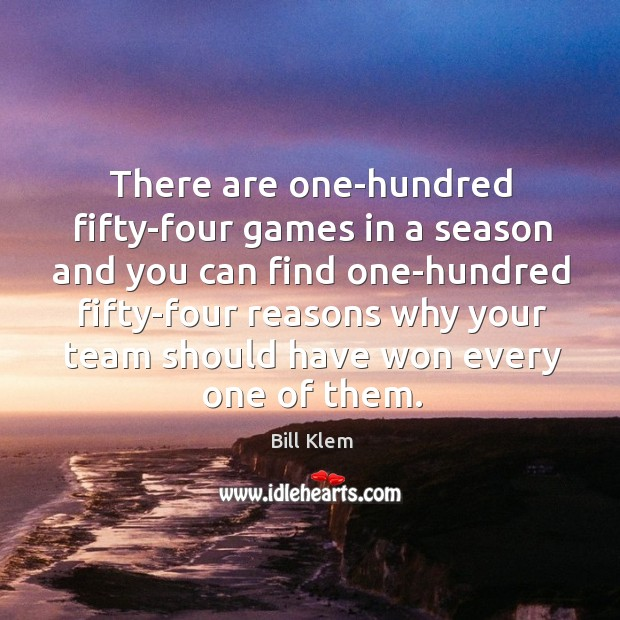 Image, There are one-hundred fifty-four games in a season and you can find one-hundred fifty-four