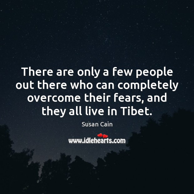 There are only a few people out there who can completely overcome Susan Cain Picture Quote