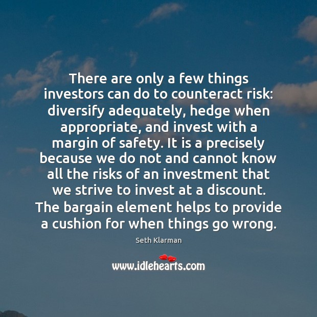 There are only a few things investors can do to counteract risk: Seth Klarman Picture Quote