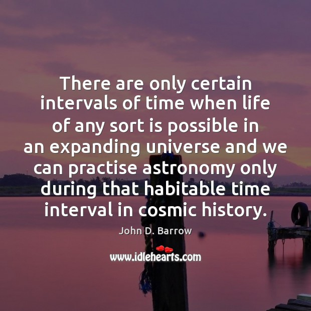 There are only certain intervals of time when life of any sort Image