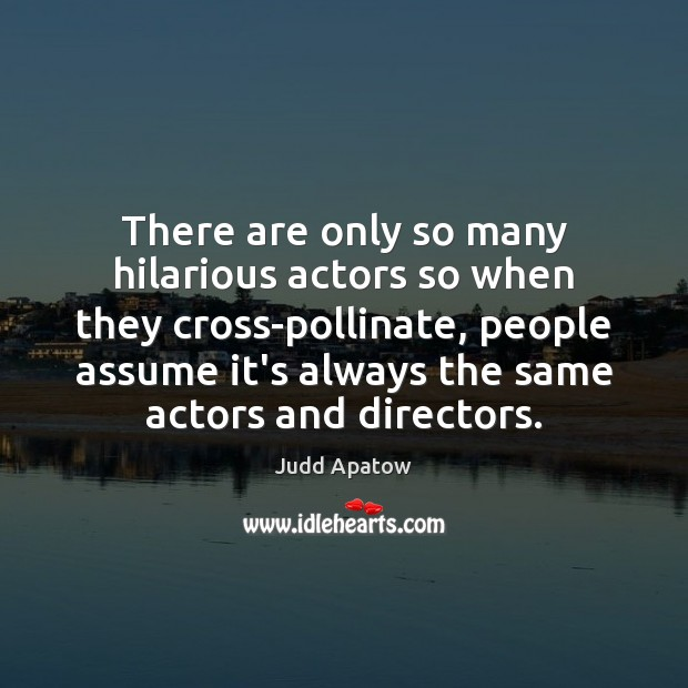 There are only so many hilarious actors so when they cross-pollinate, people Image