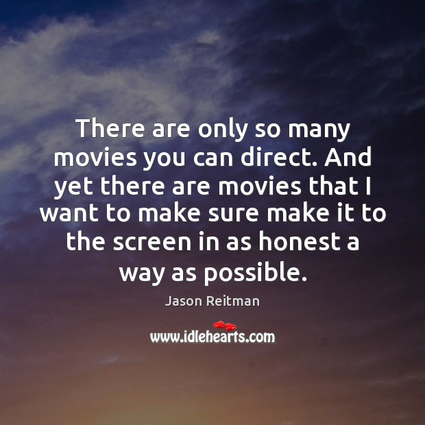 There are only so many movies you can direct. And yet there Jason Reitman Picture Quote