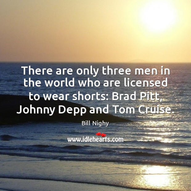 There are only three men in the world who are licensed to Bill Nighy Picture Quote