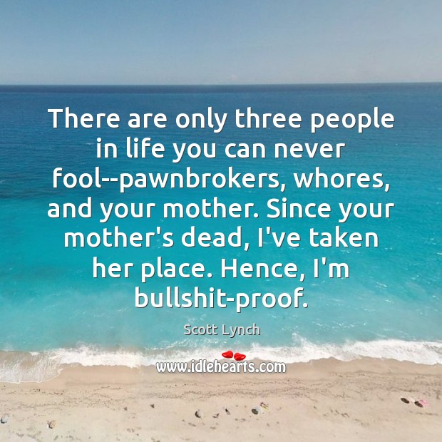 There are only three people in life you can never fool–pawnbrokers, whores, Fools Quotes Image