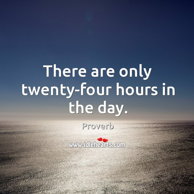 There are only twenty-four hours in the day. Image