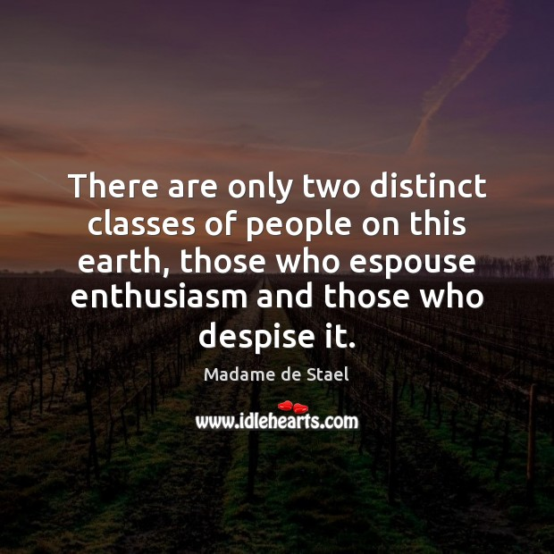 There are only two distinct classes of people on this earth, those Madame de Stael Picture Quote