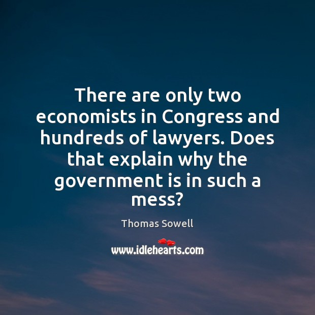 There are only two economists in Congress and hundreds of lawyers. Does Thomas Sowell Picture Quote