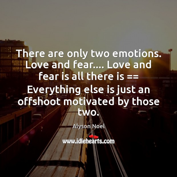 There are only two emotions. Love and fear…. Love and fear is Image