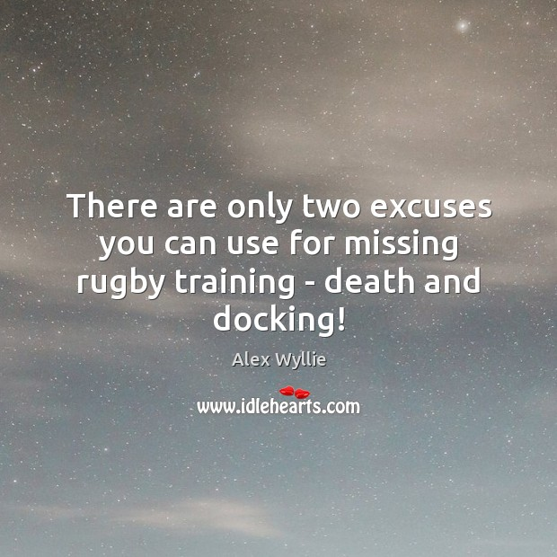 Image, There are only two excuses you can use for missing rugby training – death and docking!