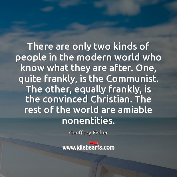 There are only two kinds of people in the modern world who Geoffrey Fisher Picture Quote