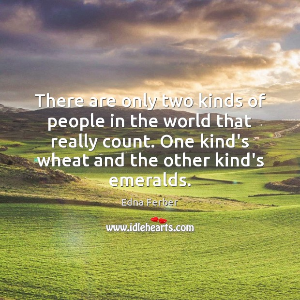 There are only two kinds of people in the world that really Edna Ferber Picture Quote