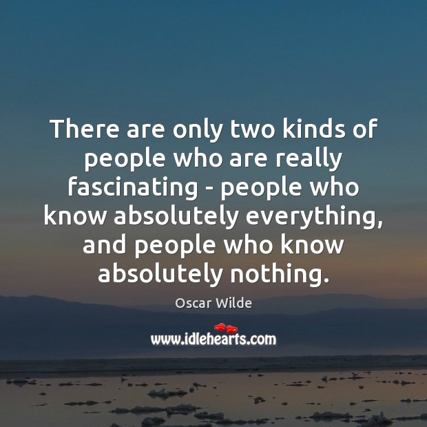 Image, There are only two kinds of people who are really fascinating –