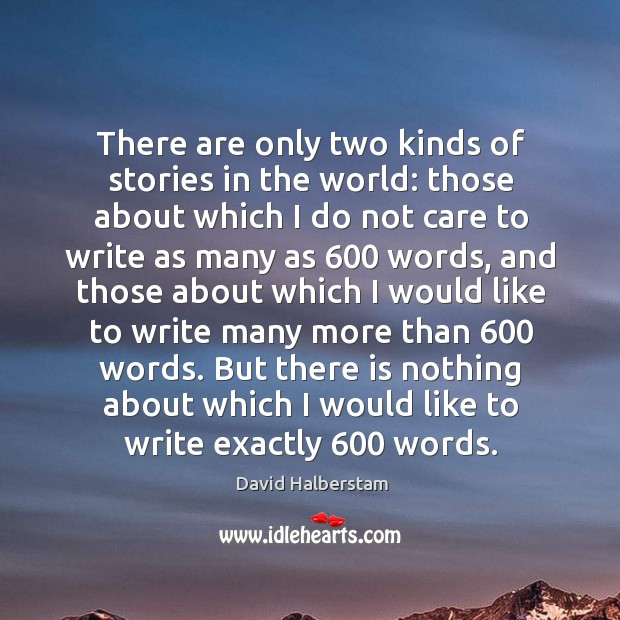There are only two kinds of stories in the world: those about David Halberstam Picture Quote