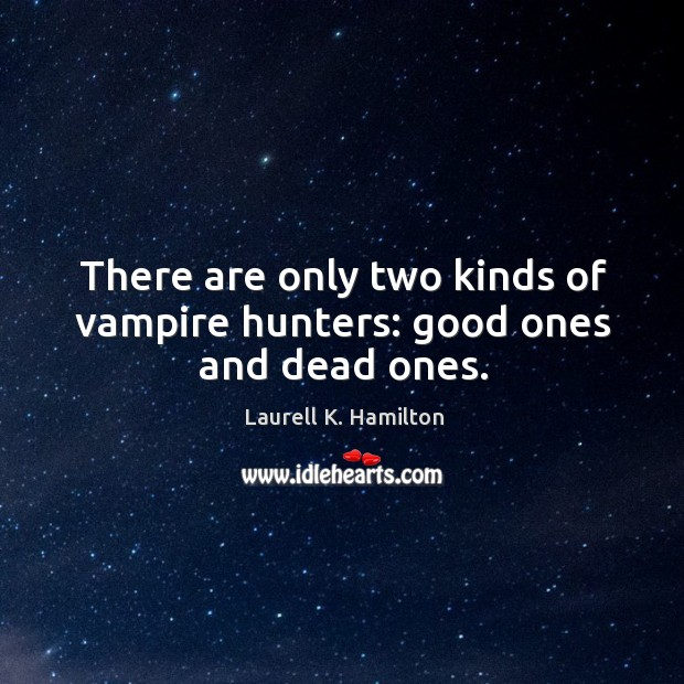 There are only two kinds of vampire hunters: good ones and dead ones. Image