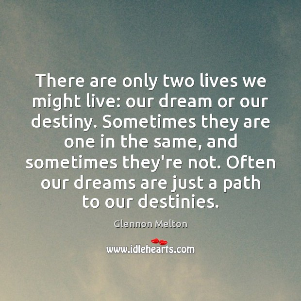 Image, There are only two lives we might live: our dream or our
