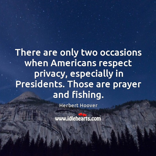 There are only two occasions when americans respect privacy, especially in presidents. Image