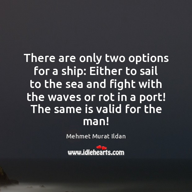 Image, There are only two options for a ship: Either to sail to