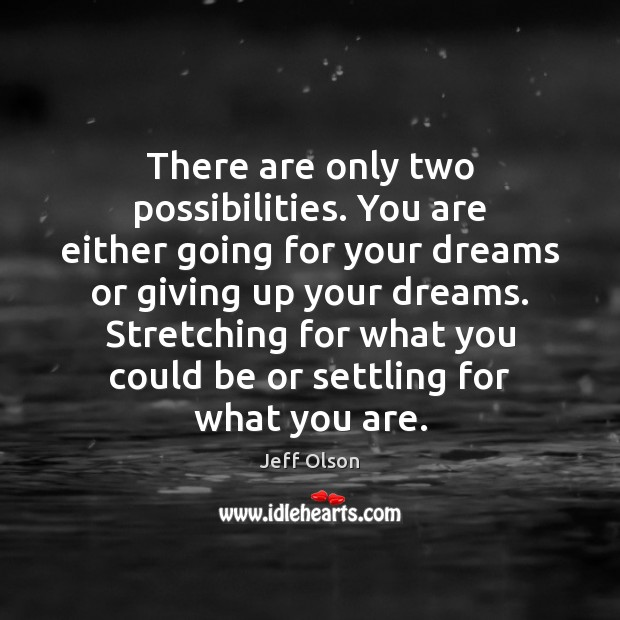 Image, There are only two possibilities. You are either going for your dreams