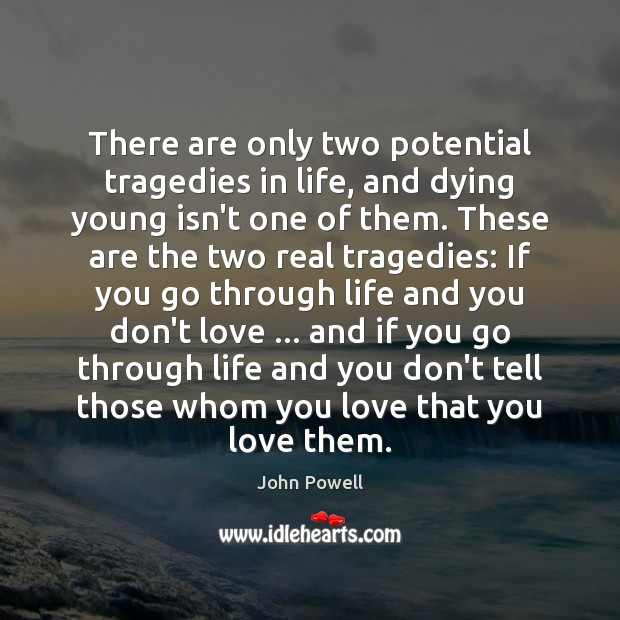 John Powell Picture Quote image saying: There are only two potential tragedies in life, and dying young isn't