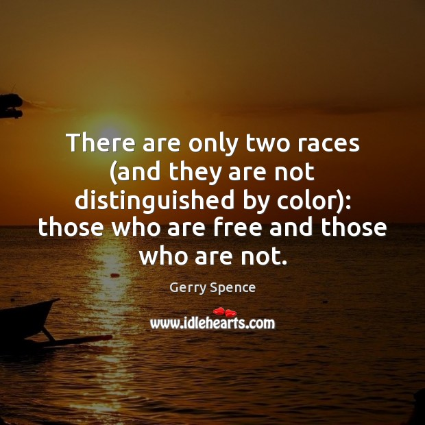 There are only two races (and they are not distinguished by color): Gerry Spence Picture Quote