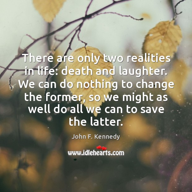 Image, There are only two realities in life: death and laughter. We can