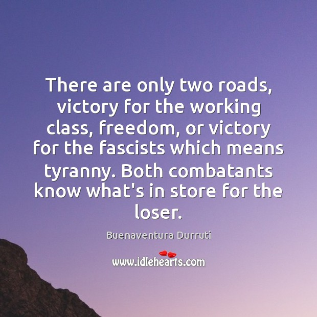Image, There are only two roads, victory for the working class, freedom, or