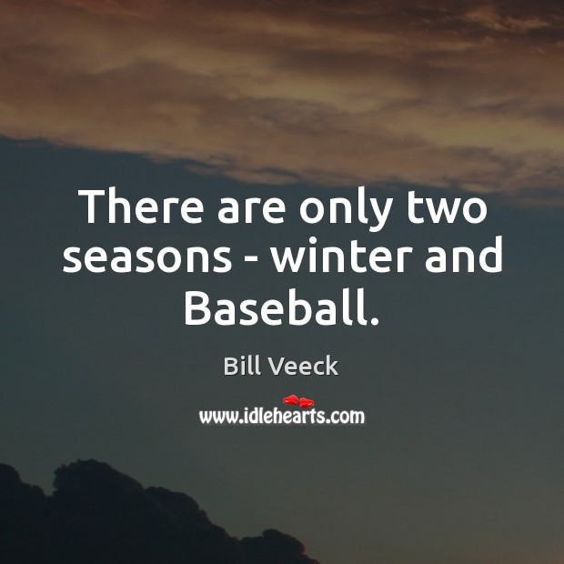 Image, There are only two seasons – winter and Baseball.
