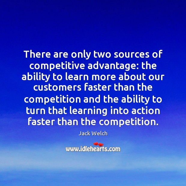 There are only two sources of competitive advantage: the ability to learn Image
