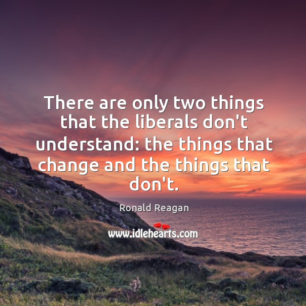 Image, There are only two things that the liberals don't understand: the things