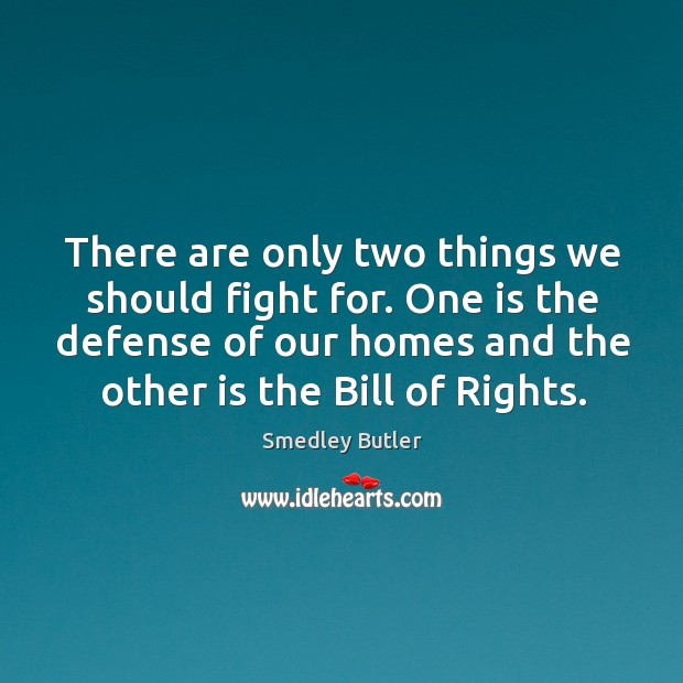 Image, There are only two things we should fight for. One is the defense of our homes