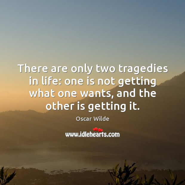 Image, There are only two tragedies in life: one is not getting what