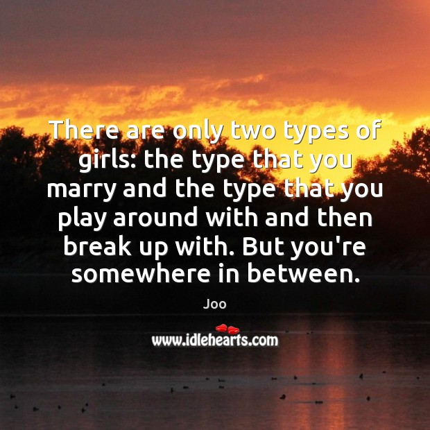 There are only two types of girls: the type that you marry Break Up Quotes Image