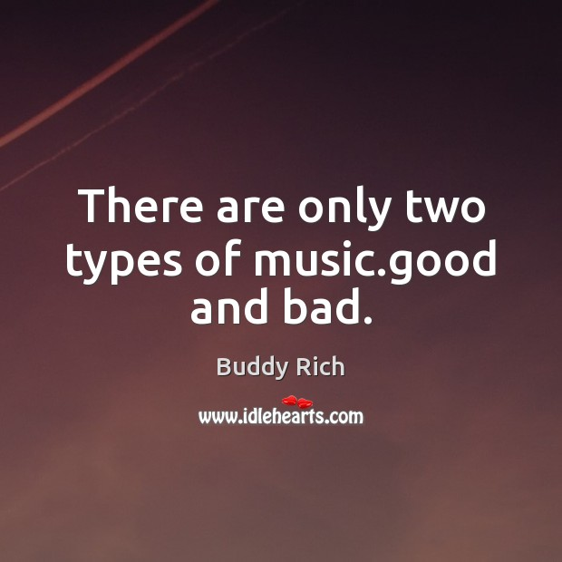 Image, There are only two types of music.good and bad.