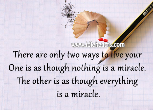 There Are Only Two Ways To Live Your Life.