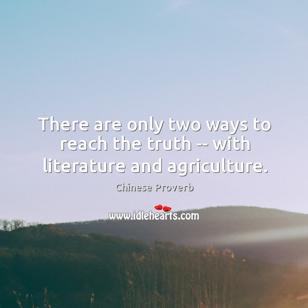 There are only two ways to reach the truth — with literature and agriculture. Image