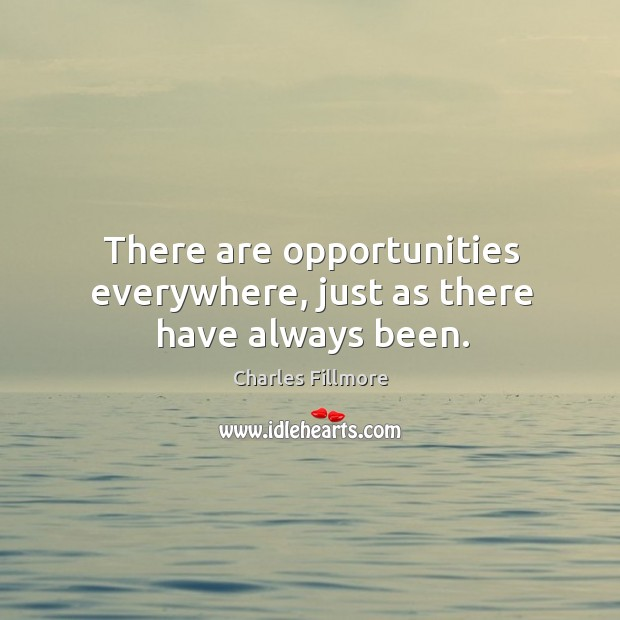 There are opportunities everywhere, just as there have always been. Image
