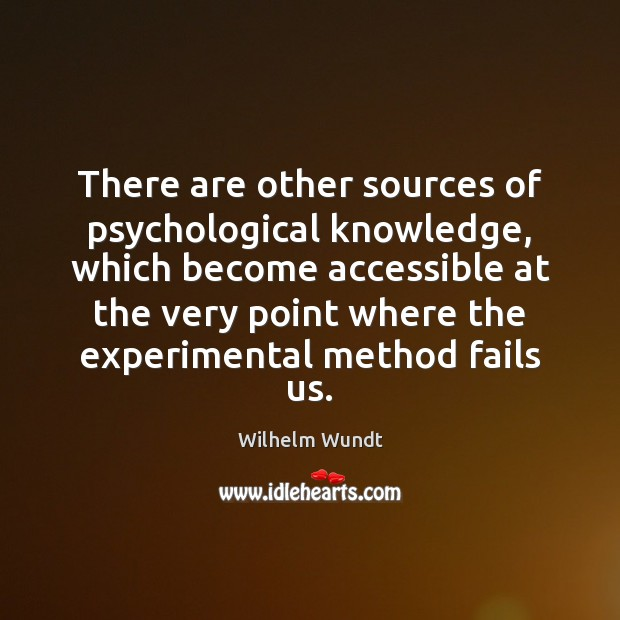 There are other sources of psychological knowledge, which become accessible at the Wilhelm Wundt Picture Quote