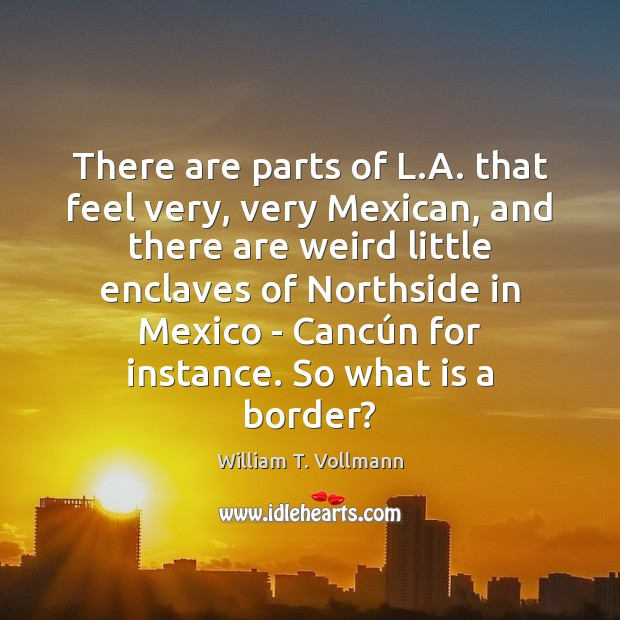 Image, There are parts of L.A. that feel very, very Mexican, and