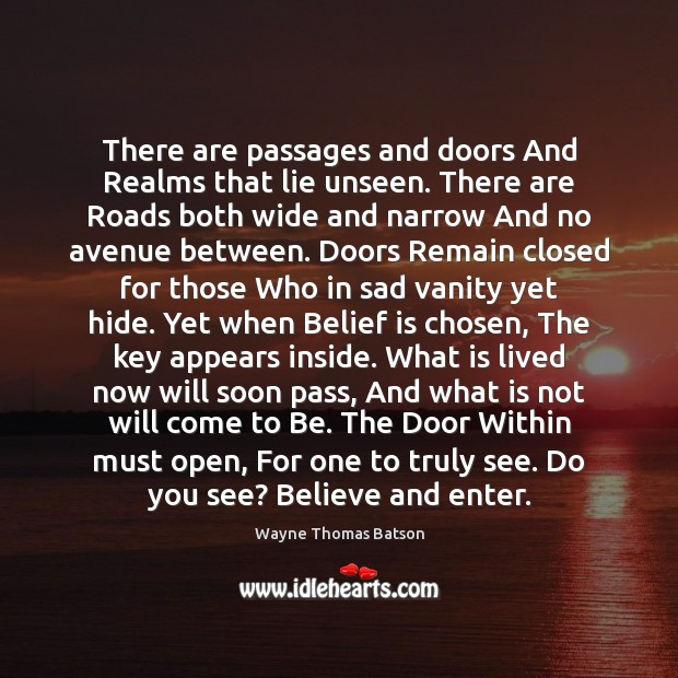 There are passages and doors And Realms that lie unseen. There are Image